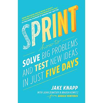Sprint: How to solve big problems and test new ideas in just five days (Paperback) by Knapp Jake Zeratsky John Kowitz Braden