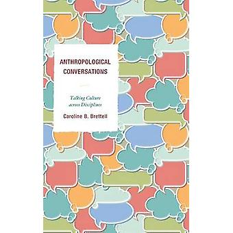 Anthropological Conversations  Talking Culture across Disciplines by Caroline B Brettell