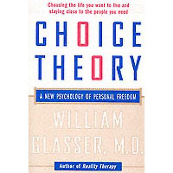 Choice Theory - A New Psychology of Personal Freedom by William Glasse