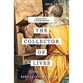 The Collector of Lives - Giorgio Vasari and the Invention of Art by Th