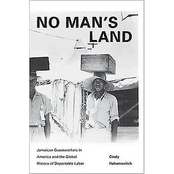 No Man's Land - Jamaican Guestworkers in America and the Global Histor