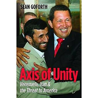 Axis of Unity - Venezuela - Iran & the Threat to America by Sean Gofor