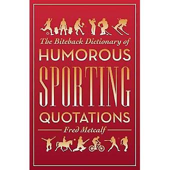 Biteback ordboken av humoristiska idrottsliga citat från Fred Metca