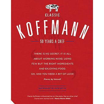 Classic Koffmann by Pierre Koffman - David Loftus - 9781910254530 Book