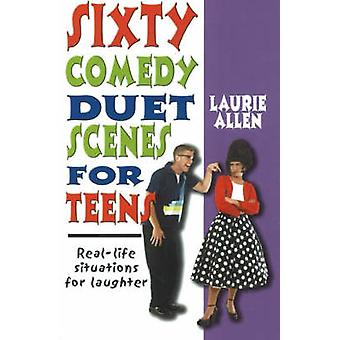 Sixty Comedy Duet Scenes for Teens  Reallife Situations for Laughter by Laurie Allen