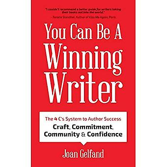 You Can Be a Winning Writer: The 4 C's Approach� of Successful Authors - Craft, Commitment, Community, and Confidence