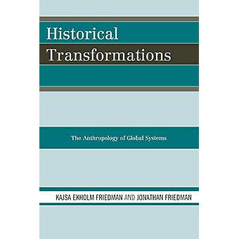 Historical Transformations - The Anthropology of Global Systems by Kaj