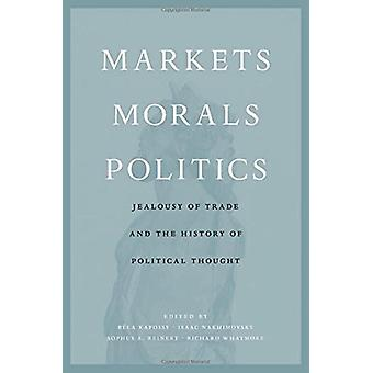 Markets - Morals - Politics - Jealousy of Trade and the History of Pol