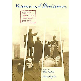 Visions and Divisions  American Immigration Literature 18701930 by Series edited by Tim Prchal & Series edited by Amritjit Singh & Series edited by Carla L Peterson & Series edited by C Lok Chua & Edited by Tony Trigilio