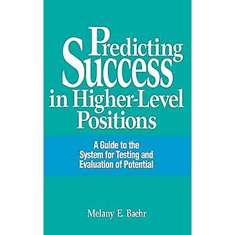 Prédire le succès au niveau des postes un Guide pour le système d'essai et d'évaluation du potentiel de Baehr & Melany E.