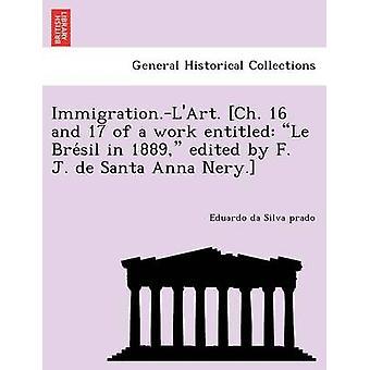 Immigration.LArt. Ch. 16 and 17 of a work entitled Le Bresil in 1889 edited by F. J. de Santa Anna Nery. by Silva prado & Eduardo da