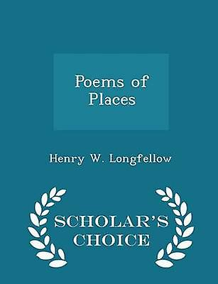 Poems of Places  Scholars Choice Edition by Longfellow & Henry W.