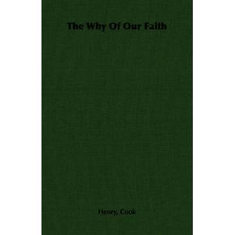 The Why Of Our Faith by Cook & Henry