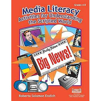 Media Literacy Activities for Understanding the Scripted World by Endich & Roberta