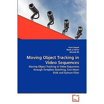 Moving Object Tracking in Video Sequences by Inayat & Irum
