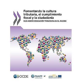Fomentando la cultura tributaria el cumplimiento fiscale y la ciudadana Gua sobre educacin tributaria en el mundo par l'OCDE