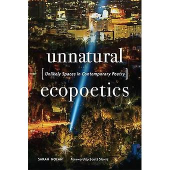 Unnatural Ecopoetics - Unlikely Spaces in Contemporary Poetry by Sarah