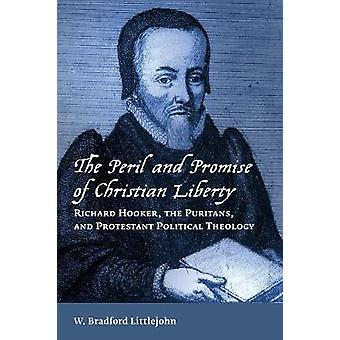 The Peril and Promise of Christian Liberty - Richard Hooker - the Puri