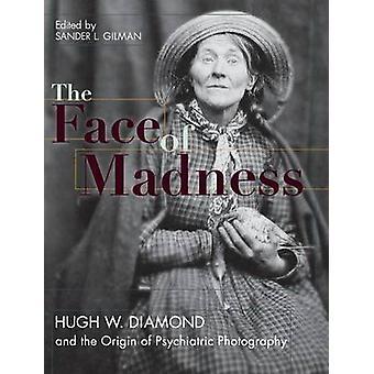 Face of Madness - Hugh W. Diamond and the Origin of Psychiatric Photog