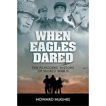 When Eagles Dared - The Filmgoers' History of World War II by Howard H