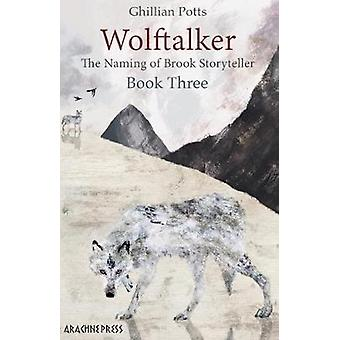 Wolftalker - Book three of The Naming of Brook Storyteller by Ghillian