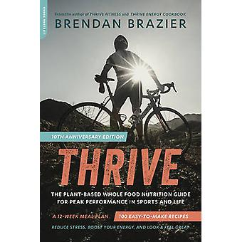 Thrive - The Plant-Based Whole Foods Way to Staying Healthy for Life b