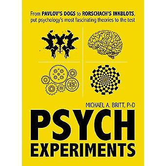 Psych Experiments by Michael A Britt PhD