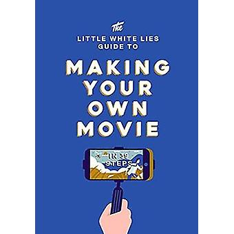 Little White Lies Guide to Making Your Own Movie by Little Lies