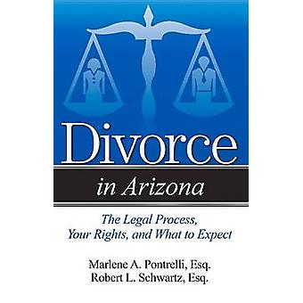 Divorce in Arizona - The Legal Process - Your Rights - and What to Exp