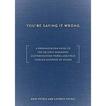 Youre Saying It Wrong by Ross PetrasKathryn Petras