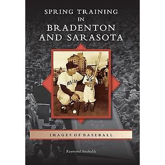 Spring Training in Bradenton and Sarasota by Raymond Sinibaldi - 9780