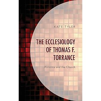 The Ecclesiology of Thomas F. Torrance by Tyler & Kate