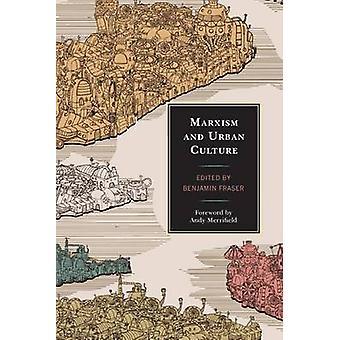 Marxism och stadskultur av Redigerad av Benjamin Fraser & Contributions av Les Roberts & Contributions av Malcolm Alan Compitello & Contributions av Marc James Leger & Contributions av Cayley Sorochan & Contributions av Heather A