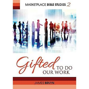 Gifted to Do Our Work by Bruyn & James