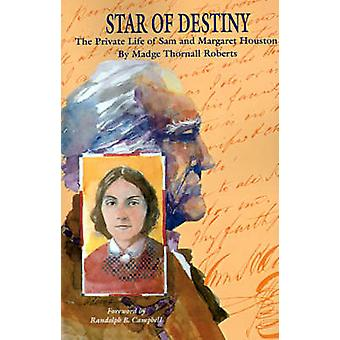 Star of Destiny The Private Life of Sam and Margaret Houston by Roberts & Madge Thornall