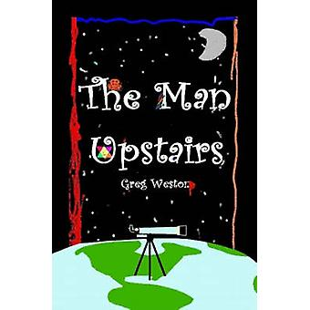 The Man Upstairs by Weston & Greg