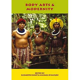 Body Arts and Modernity by Ewart & Elizabeth