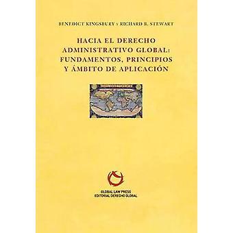 Hacia el Derecho Administrativo Global  fundamentos principios y mbito de aplicacin by Benedict & Kingsbury