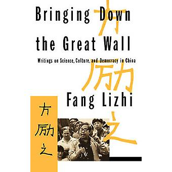 Bringing Down the Great Wall Writings on Science Culture and Democracy in China by Lizhi & Fang