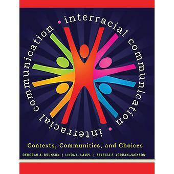 Interracial Communication Contexts Communities and Choices by Brunson et al