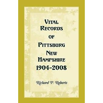 Vital Records of Pittsburg New Hampshire 19042008 by Roberts & Richard P.