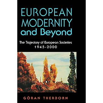 European Modernity and Beyond The Trajectory of European Societies 19452000 by Therborn & Goran