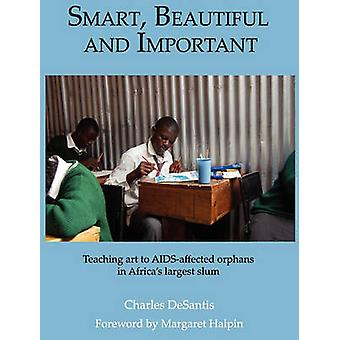 SMART BEAUTIFUL AND IMPORTANT Teaching art to AIDSaffected orphans in Africas largest slum by DeSantis & Charles