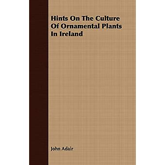 Hints on the Culture of Ornamental Plants in Ireland by Adair & John