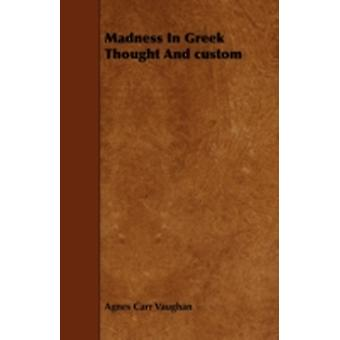 Madness In Greek Thought And custom by Vaughan & Agnes Carr