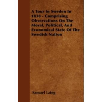 A Tour In Sweden In 1838  Comprising Observations On The Moral Political And Economical State Of The Swedish Nation by Laing & Samuel