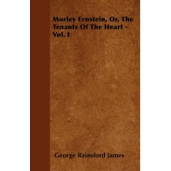 Morley Ernstein Or The Tenants Of The Heart  Vol. I by James & George Rainsford