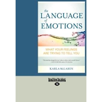 The Language of Emotions What Your Feelings Are Trying to Tell You Large Print 16pt by McLaren & Karla