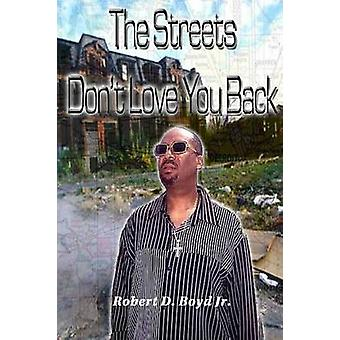 The Streets Dont Love You Back by Boyd & Robert