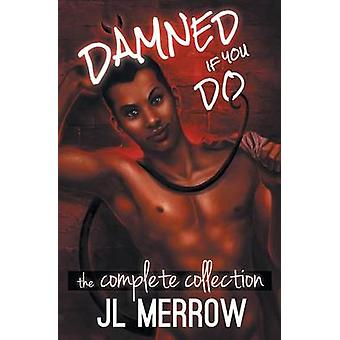 Damned If You Do The Complete Collection by Merrow & JL
